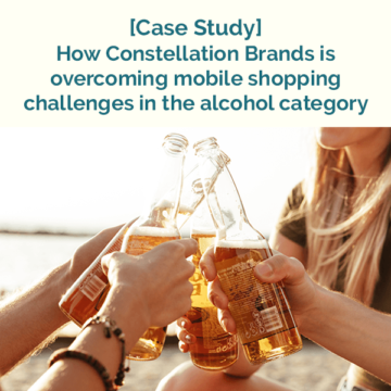 Case study How constellation brands is overcoming mobile shopping challenges in the alcohol category
