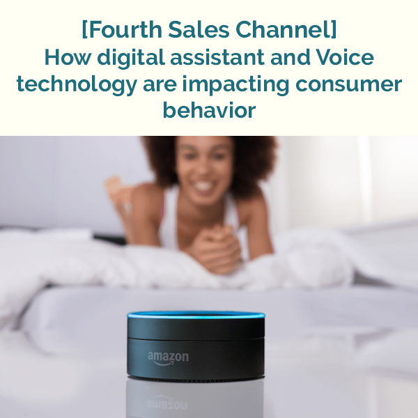 How digital assistant and Voice technology are impacting consumer behavior